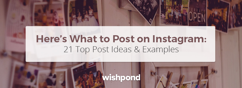 Here's What to Post on Instagram: 21 Top Post Ideas &Examples
