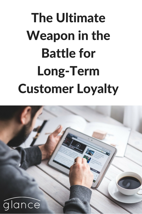 The Ultimate Weapon in the Battle for Long-Term Customer Loyalty